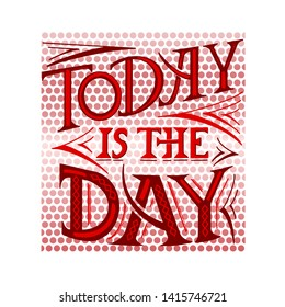 """""""Today is the day"""" hand drawn lettering phrase. Inspirational quate, slogan  on retro background. Motivational saying. Vector illustration"""