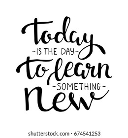 Today is the day to learn something new. Vector motivation lettering. Lettering about education