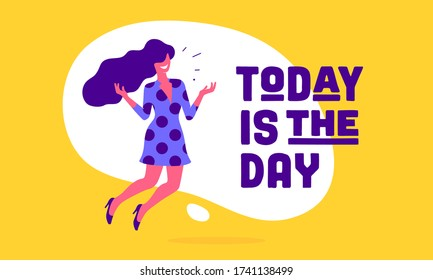 Today is the Day. Modern flat character. Business office woman with smile, hair, dress speak speech bubble text Today is the Day. Simple character of businesswoman in flat graphic. Vector Illustration