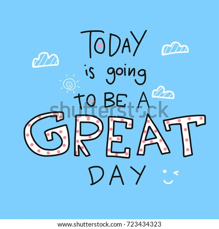 Today Going Be Great Day Word Stock Vector Royalty Free 723434323
