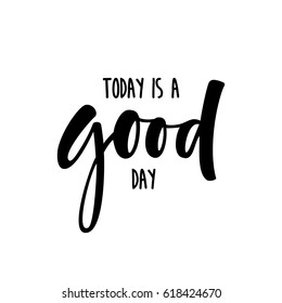 Today is a good day. Funny phrase for posters and t-shirts. Hand painted lettering and custom typography on white background