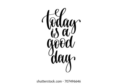 today is a good day - hand lettering positive quote to poster, greeting card, printable wall art, calligraphy vector illustration