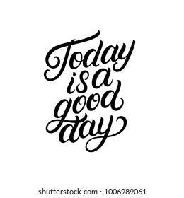 Today is a good day hand written lettering. Inspirational quote. Modern brush calligraphy, typography poster, print, card. Vector illustration.