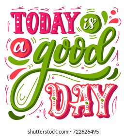 Today is a Good Day. Inspirational Quote. Hand Drawn Vintage Illustration with Hand-Lettering. Great Typography for Poster, Card or Invitation