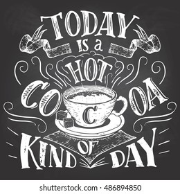 Today is a hot cocoa kind of day. Hand lettering chalkboard. Cafe sign on blackboard background with chalk. Advertising of hot cocoa drink