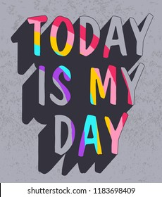 Today is my day slogan vector.