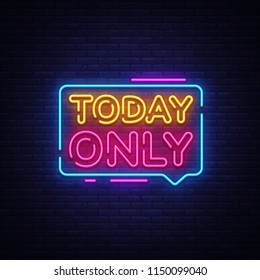 Today Only Neon Text Vector. Today Only neon sign, design template, modern trend design, night bright advertising, light banner, light art. Vector illustration