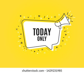 Today only sale symbol. Megaphone banner. Special offer sign. Best price. Loudspeaker with speech bubble. Today only sign. Marketing and advertising tag. Vector