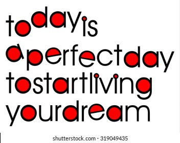 Today is a perfect day to start living your dream. A clean, bright typographic  image in black, white and red, word art, vector, eps 10