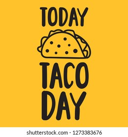 Today taco day banner. Vector hand drawn lettering illustration. Concept for cafe, restaurant.