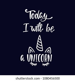 Today i will be unicorn qoute. Hand drawn illustration isolated on dark background.
