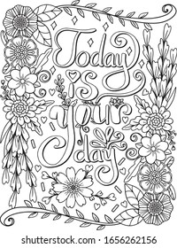 Today is your day font with flowers frame elements. Hand drawn with inspiration word. Doodles art for Valentine's day or Greeting card. Coloring page for adult and kids. Vector Illustration