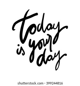 Today is your day. Motivational quote. Modern hand lettering design. Vector illustration