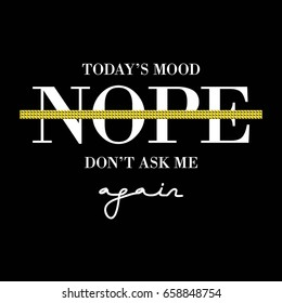 Today's Mood Nope Feminine Fashion Slogan with gold sequin for T-shirt and apparels graphic vector Print.