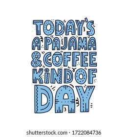 Today's pajama and coffee kind of day lettering with doodle decoration. HAnd drawn vector concept for poster, card, t shirt