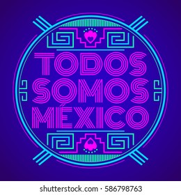 Todos somos Mexico, Spanish translation: We are all Mexico, vector mexican lettering design with aztec elements