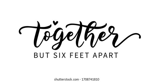 TOGETHER BUT SIX FEET APART. Coronavirus concept. Social distancing. Motivation quote. Stay safe. Hand lettering typography poster. Self quarine time. Vector illustration. Text on white background.