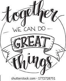 together we can do great things inspirational quotes and motivational typography art lettering composition vector