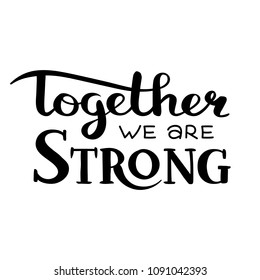 """""""Together we are strong"""" handwritten inscription. Hand drawn lettering. Editable vector graphics saved in EPS 8."""