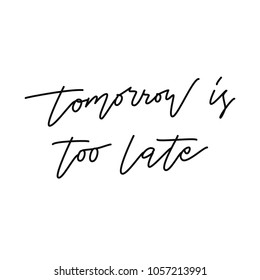 Tomorrow is too late lettering. Calligraphy mindfulness postcard. Vector illustration.