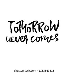 Tomorrow never comes. Hand drawn dry brush lettering. Ink illustration. Modern calligraphy phrase. Vector illustration.