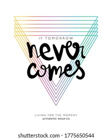 If tomorrow never comes slogan text / Design for t shirts, prints, posters, stickers etc