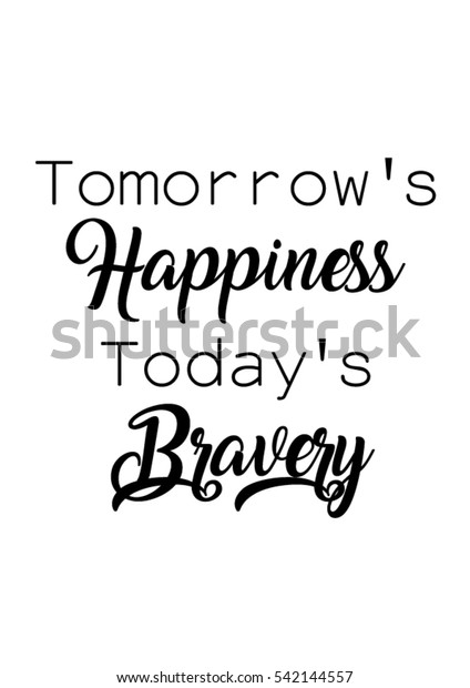 Tomorrows Happiness Todays Bravery Quote Print Stock Vector ...