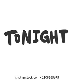 Tonight. Sticker for social media content. Vector hand drawn illustration design. Bubble pop art comic style poster, t shirt print, post card, video blog cover