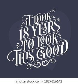 It took 18 years to look this good - 18th Birthday and 18th Anniversary celebration with beautiful calligraphic lettering design.