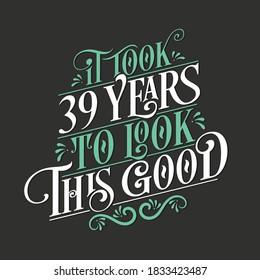 It took 39 years to look this good - 39 Birthday and 39 Anniversary celebration with beautiful calligraphic lettering design.