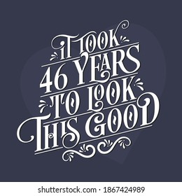 It took 46 years to look this good - 46th Birthday and 46th Anniversary celebration with beautiful calligraphic lettering design.