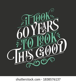 It took 60 years to look this good - 60 Birthday and 60 Anniversary celebration with beautiful calligraphic lettering design.
