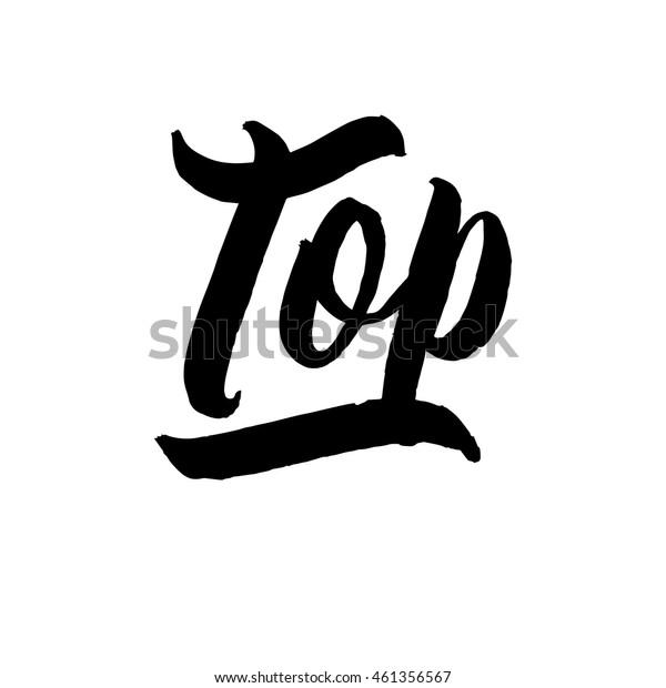 Top, ink hand lettering. Modern brush calligraphy. Handwritten phrase.
