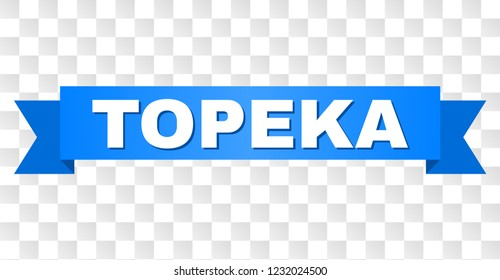 TOPEKA text on a ribbon. Designed with white title and blue tape. Vector banner with TOPEKA tag on a transparent background.