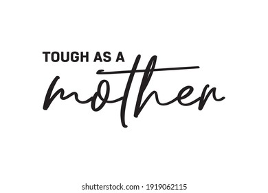 Tough As A Mother Text, Happy Mother's Day, Parent Appreciation, Mom Appreciation, Mother's Day Background, Motherhood, Vector Illustration Background