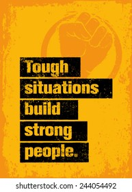 Tough Situations Build Strong People Motivation Quote. Creative Grunge Poster Vector Concept