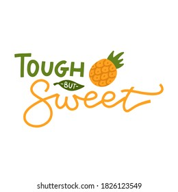 Tough but sweet - lettering quote with Pineapple illustration. Typography nursery quote isolated on white background. Handwritten printable phrase with flat pineapple for prints, posters, kids room