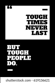 Tough Times Never Last, But Tough People Do. Motivational Poster design for office desk, home decor, living room. Inspirational quote for work place. Creative Vector Typography