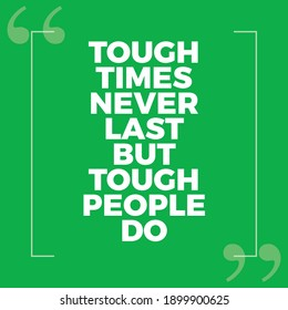 Tough Times Never Lasts But Tough People Do