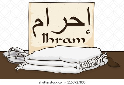 Traditional white ihram (written in Arabian calligraphy in the scroll) clothes, belt and sandals to celebrate Hajj  pilgrimage.