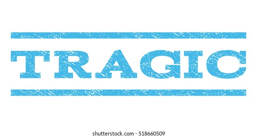 Tragic watermark stamp. Text tag between horizontal parallel lines with grunge design style. Rubber seal stamp with scratched texture. Vector light blue color ink imprint on a white background.
