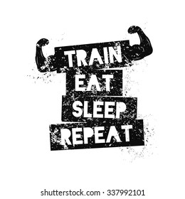 Train Eat Sleep Repeat. Motivational quote. Template for gym, t-shirt, cover, banner or your art works.