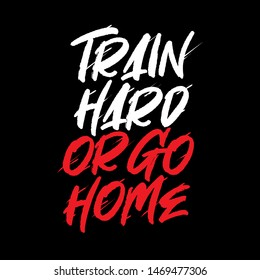 train hard or go home. gym motivation