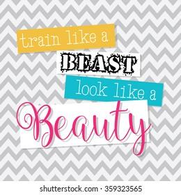 Train Like a Beast Look Like a Beauty - motivational, inspirational quote - vector EPS10