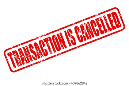 TRANSACTION IS CANCELLED red stamp text on white