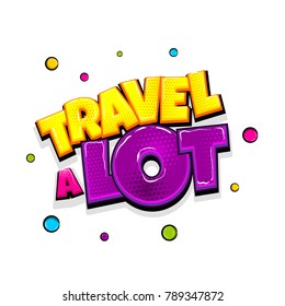 Travel a lot comic text pop art advertise. Journey tour trip comics book poster phrase. Vector colored halftone illustration. 3d Glossy voyage greeting banner graphic text label. Isolated background.