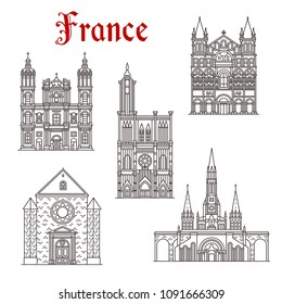 Travel landmark of France linear icon with religious architecture sight. Roman Catholic Cathedral of Nancy, Strasbourg and Angouleme, Church of Cordeliers and Sanctuary of Our Lady of Lourdes