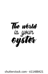 500 World Is Your Oyster Pictures Royalty Free Images Stock