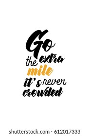 Travel life style inspiration quotes lettering. Motivational quote calligraphy. Go the extra mile it's never crowded.