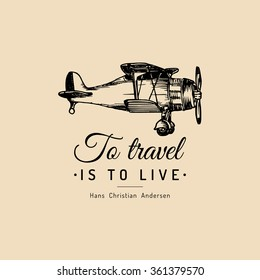 To travel is to live motivational quote. Vintage retro airplane logo. Vector typographic inspirational poster. Hand sketched aviation illustration in engraving style.